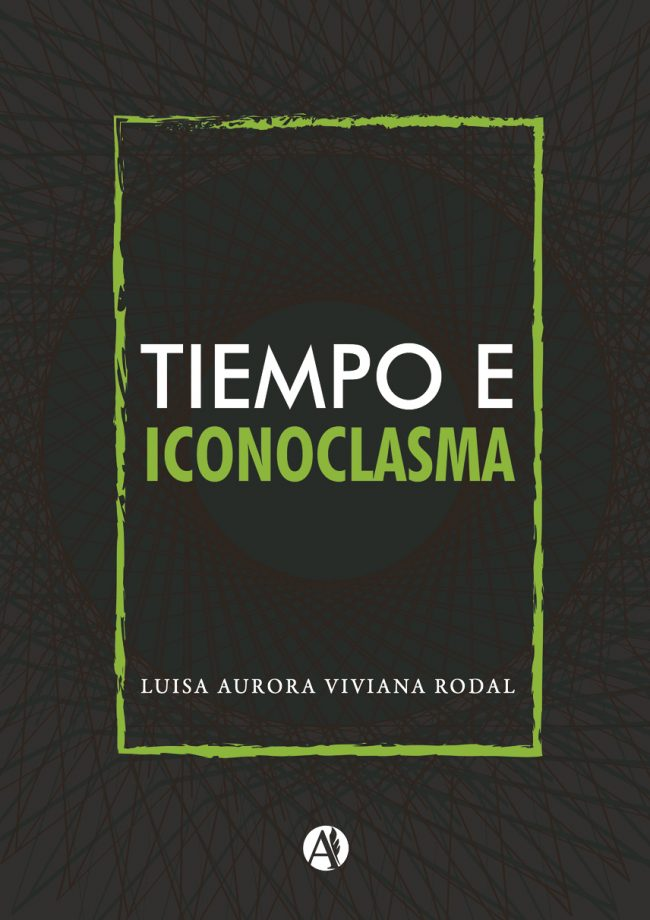 Tiempo e iconoclasma (Time and Iconoclasm) | Luisa Aurora Viviana Rodal