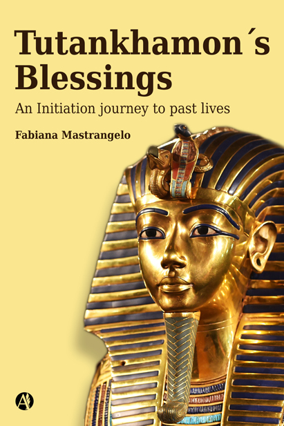 Tutankhamon's blessings. An initiation journey to past lives | Fabiana Mastrangelo
